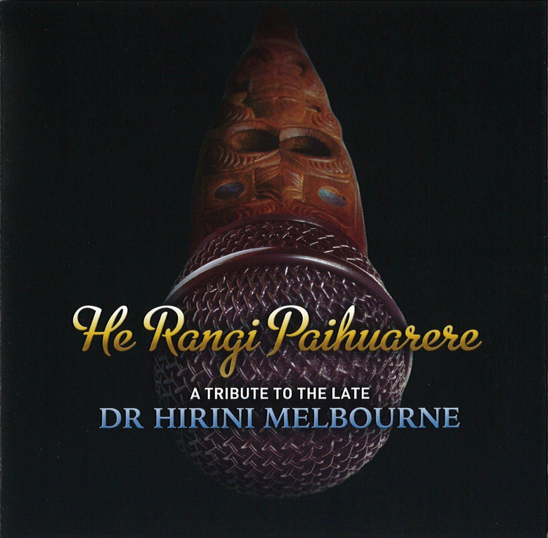 He Rangi Paihuarere : A Tribute To The Late Dr Hirini Melbourne