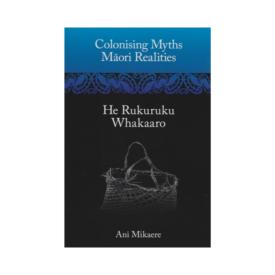 Colonising Myths Māori Realities He Rukuruku Whakaaro