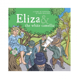 Eliza And The White Camellia: A Story Of Suffrage In New Zealand