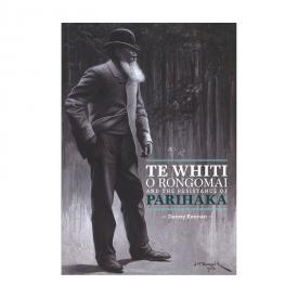Te Whiti O Rangomai And The Resistance Of Parihaka