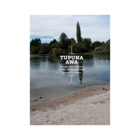 Tupuna Awa People And Politics Of The Waikato River