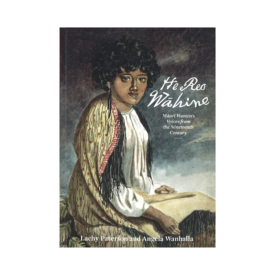 He Reo Wāhine Māori Women's Voices From The Nineteenth Century