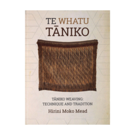 Te Whatu Tāniko – Tāniko Weaving: Technique & Tradition