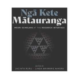 Ngā Kete Matauranga: Māori Scholars At The Research Interface