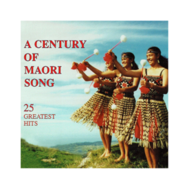 A Century Of Māori Song – 25 Greatest Hits (CD)
