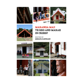 Maranga Mai! Te Reo & Marae In Crisis